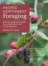 Regional Foraging: Pacific Northwest Foraging : 110 Easy-To-Find Wild Edibles from Alaska Blueberries to Wild Filberts by Douglas Deur (2014, Paperback)