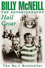 Hail Cesar: The Autobiography of Billy McNeill by Billy McNeill (Paperback, 2005)