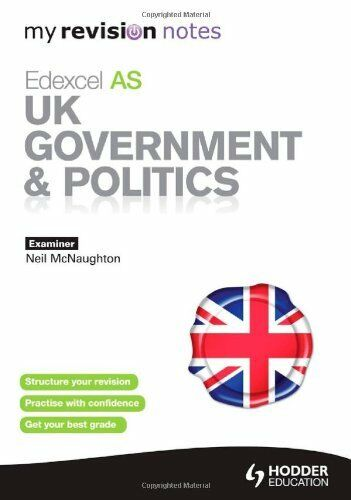 My Revision Notes: Edexcel AS UK Government and Politics (MRN) By Neil McNaught