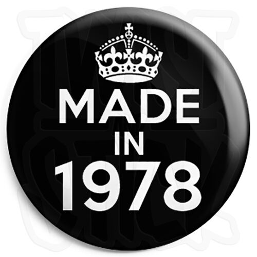 Black Made in 1978 25mm Button Pin Badge Keep Calm Birthday Year of Birth