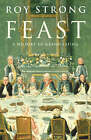 Feast: A History of Grand Eating by Sir Roy Strong (Hardback, 2002)