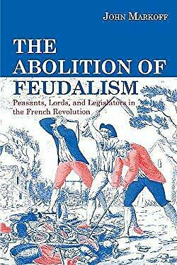 Abolition of Feudalism : Peasants, Lords, and Legislators in the French Revoluti