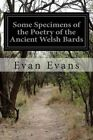 Some Specimens of the Poetry of the Ancient Welsh Bards by Evan Evans (Paperback / softback, 2014)