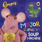Clangers: Major Clanger's Soup Machine (2015, Gebundene Ausgabe)