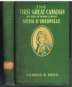 First-Great-Canadian-Pierre-Le-Moyne-sieur-D-039-iberville-Charles-Reed-1910-Book