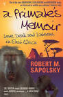 A Primate's Memoir: Love, Death and Baboons in East Africa by Robert M. Sapolsky (Paperback, 2002)
