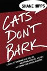 Cats Don't Bark: A Guide to Knowing Who You are, Accepting Who You are Not, and Living Your Unique Purpose by Shane Hipps (Hardback, 2014)