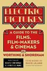 Electric Pictures: A Guide to the Films, Film-Makers and Cinemas of Worthing and Shoreham by James Clarke, Ellen Cheshire (Paperback, 2017)