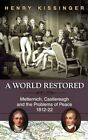 A World Restored: Metternich, Castlereagh and the Problems of Peace, 1812-22 by Henry a Kissinger (Hardback, 2013)