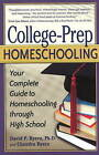 College-Prep Homeschooling: Your Complete Guide to Homeschooling Through High School by Chandra Byers, David P. Byers (Paperback, 2008)