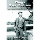 Wings Over Madison 9781420839807 by Clyde H. Beyer Paperback
