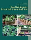 Raised Bed Gardening - Low Cost, High Yield and Simply Done by Rita Linhart, Antoinette Richardson (Paperback / softback, 2012)