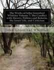 The Works of John Greenleaf Whittier Volume 7: The Conflict with Slavery, Politics and Reform, the Inner Life, and Criticism by John Greenleaf Whittier (Paperback / softback, 2014)