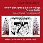 Und Weihnachten bin ich wieder fix und fertig von Ursula Madeja-Stieren (2011, Taschenbuch)