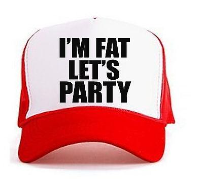 I'M FAT LETS PARTY Trucker Hat Mesh Cap Funny UNISEX SnapBack Hilarious  COOL