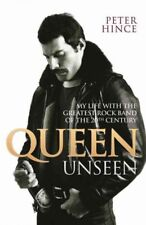 Queen Unseen : My Life with the Greatest Rock Band of the 20th Century by Peter Hince (2016, Paperback)