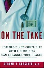 On the Take: How Medicine's Complicity with Big Business Can Endanger Your