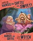 Trust Me, Hansel and Gretel Are Sweet!: The Story of Hansel and Gretel as Told by the Witch by Nancy Loewen (Paperback / softback, 2016)
