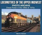 Locomotives of the Upper Midwest: Diesel Power in the 1960's and 1970's by Marvin Nielsen (Paperback, 2004)