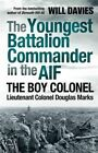 The Youngest Battalion Commander in the AIF: The Boy Colonel Lieutenant Colonel Douglas Marks by Will Davies (Paperback, 2014)
