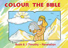 Colour the Bible: 6: Timothy - Revelation by Carine MacKenzie (Paperback, 2002)