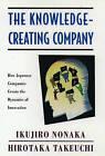 The Knowledge-creating Company: How Japanese Companies Create the Dynamics of Innovation by Hirotaka Takeuchi, Ikujiro Nonaka (Hardback, 1995)