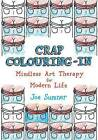 Crap Colouring in: Mindless Art Therapy for Modern Life by Joe Sumner (Paperback, 2015)