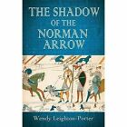 Shadow of The Norman Arrow 9781909411074 by Wendy Leighton-porter Paperback