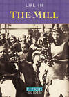 Life in the Mill by Anthony Burton (Paperback, 2013)