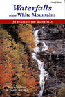 Waterfalls of the White Mountains: 30 Hikes to 100 Waterfalls by Daniel Bolnick, Doreen Bolnick, Bruce R. Bolnick (Paperback, 1999)