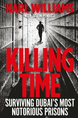 1 of 1 - Killing Time: Surviving Dubai's Most Notorious Prisons,Karl Williams