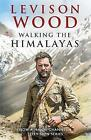 Walking the Himalayas: An Adventure of Survival and Endurance by Levison Wood (Paperback, 2016)