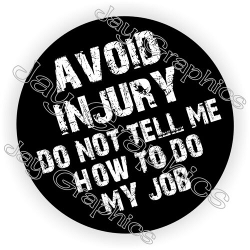 Avoid Injury /</> Do Not Tell Me How To Do My Job Hard Hat Sticker Decal Helmet