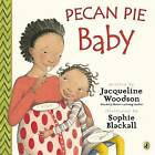 Pecan Pie Baby by Jacqueline Woodson (Paperback / softback, 2013)