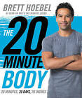 The 20-Minute Body: 20 Minutes, 20 Days, 20 Inches by Brett Hoebel (Hardback, 2015)