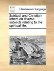 Spiritual and Christian Letters on Diverse Subjects Relating to the Spiritual Life. by Multiple Contributors (Paperback / softback, 2010)