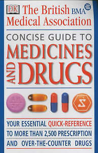 BMA Concise Guide to Medicines and Drugs: The Essential Reference to Over 2, 500