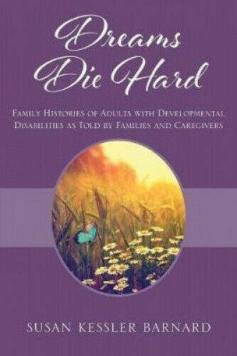 Dreams Die Hard: Family Histories of Adults with Developmental Disabilities as