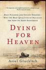 Dying for Heaven: Holy Pleasure and Suicide Bombers--Why the Best Qualities of Religion Are Also Its Most Dangerous by Associate Professor of Theology Ariel Glucklich (Paperback / softback)