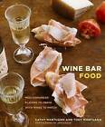 Wine Bar Food: Mediterranean Flavors to Crave with Wines to Match by Cathy Mantuano, Tony Mantuano (Hardback)