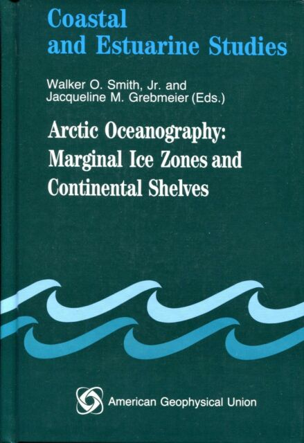 Arctic Oceanography Marginal Ice Zones and Continental Shelves by Walker Smith