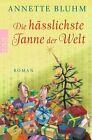 Die hässlichste Tanne der Welt von Annette Bluhm (2013, Taschenbuch)