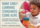 Make Early Learning Standards Come Alive: Connecting Your Practice and Curriculum to State Guidelines by Gaye Gronlund (Paperback, 2014)
