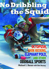 No Dribbling the Squid: Octopush, Shin Kicking, Elephant Polo, and Other Oddball Sports by Michael J. Rosen (Paperback, 2009)