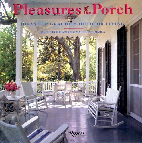 Pleasures Of The Porch : Ideas For Gracious Outdoor Living By Daria Price Bowman And Maureen LaMarca (2004, Hardcover) For Sale Online | EBay