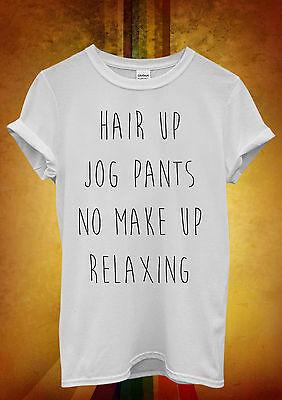Hair Up Jog Pants No Make Up Relax Men Women Unisex T Shirt Tank Top Vest 913