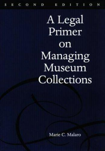 A Legal Primer on Managing Museum Collections by Malaro, Marie C.