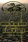 Where the Age Bends; A King of Earth by Jubal Biggs (Paperback / softback, 2013)