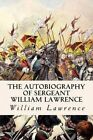 The Autobiography of Sergeant William Lawrence by William Lawrence (Paperback / softback, 2015)