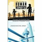 The Future of Human History: Through the Possible Past Towards a Possible Future by Jagmohan Dyal Singh (Paperback, 2014)